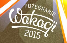 Pozegnanie Wakacji 2015